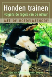 Honden trainen volgens de regels van de natuur met de roedelmethode deel 2 Met De Roedelmethode Deel 2 , Arjen van Alphen
