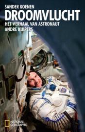 Droomvlucht het verhaal van astronaut André Kuipers , André Kuipers