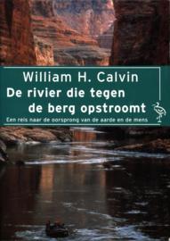 DE RIVIER DIE TEGEN DE BERG OPSTROOMT een reis naar de oorsprong van de aarde en de mens , William Calvin