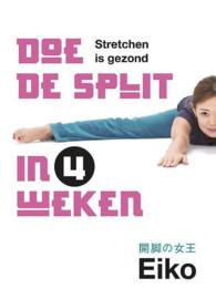 Doe de split in 4 weken Stretchen is gezond ,  Eiko
