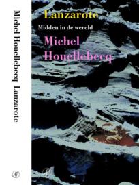 Lanzarote Midden In De Wereld ,  Michel Houellebecq