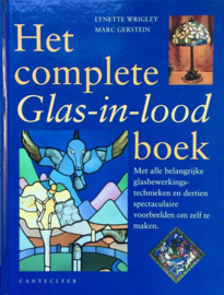 Het complete glas-in-lood boek met alle belangrijke glasbewerkingstechnieken en dertien spectaculaire voorbeelden om zelf te maken , Lynette Wrigley
