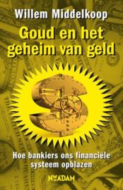 Goud en het geheim van geld hoe bankiers ons financiële systeem opblazen , Willem Middelkoop