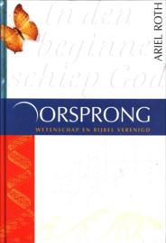 Oorsprong wetenschap en bijbel verenigd , Ariel A. Roth