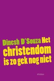 Het Christendom is zo gek nog niet ,  Dinesh D'Souza