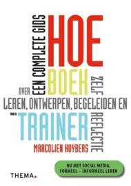 Hoe-boek voor de trainer een complete gids over leren, ontwerpen, begeleiden en zelfreflectie , Marcolien Huybers