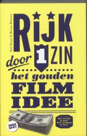 Rijk door 1 zin Het gouden filmidee. Hoe verzin je het? Hoe verkoop je het? , Paul Ruven