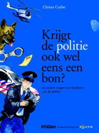 Krijgt de politie zelf ook wel eens een bon? en andere vragen van kinderen aan de politie ,  Christa Carbo