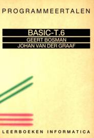 BASIC-T.6 , Programmeertalen, Leerboeken informatica, Geert Bosman, Johan van der Graaf