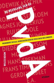De neergang van de PvdA Prominente sociaal-democraten over de crisis en de weg omhoog , Wilco Boom