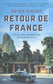 Retour de France Over de route nostalgique naar het Frankrijk van nu , Peter Giesen