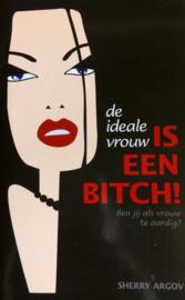 De Ideale Vrouw Is Een Bitch! ben jij als vrouw te aardig? ,  S. Argov