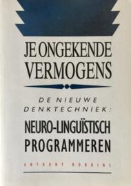 Je ongekende vermogens De nieuwe denktechniek: neuro-linguistisch programmeren , Anthony Robbins