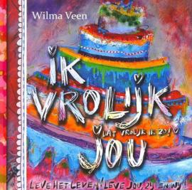 IK VROLIJK JOU omdat jij net als ik soms wel wat vrolijkheid nodig hebt , Wilma Veen