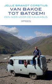 Van Bakoe tot Batoemi een gids voor de Kaukasus , Jelle Brandt Corstius