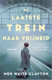 De laatste trein naar vrijheid Het verhaal van Truus Wijsmuller, de oorlogsheldin die duizenden Joodse kinderen redde ,  Meg Waite Clayton