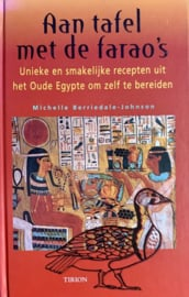 Aan tafel met de farao's - Unieke en smakelijke recepten uit het Oude Egypte om zelf te bereiden ,  Berriedale-Johnson