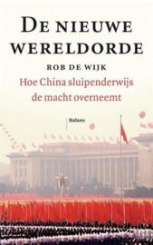 De nieuwe wereldorde Hoe China sluipenderwijs de macht overneemt , Rob de Wijk