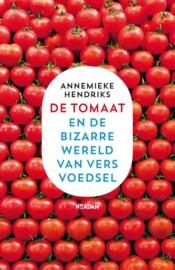 De tomaat en de bizarre wereld van vers voedsel, Annemieke Hendriks