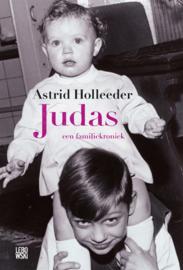 Judas een familiekroniek | Deel 1 van de Holleeder trilogie ,  Astrid Holleeder Serie: Astrid Holleeder Serie