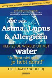 ABC van Astma, Lupus en Allergieën help ze de wereld uit met water je bent niet ziek je hebt dorst ,  F. Batmanghelidj