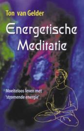 Energetische meditatie moeiteloos leven met 'stromende energie' ,  Ton van Gelder