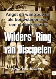 Wilders ring van discipelen angst en wantrouwen als bouwstenen van een politieke partij , Jhim van Bemmel