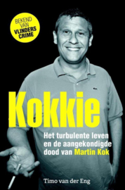 Kokkie het turbulente leven en de aangekondigde dood van Martin Kok , Timo van der Eng