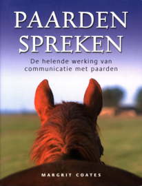 Paarden spreken de helende werking van communicatie met paarden , Margrit Coates