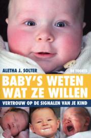 Baby's weten wat ze willen vertrouw op de signalen van je kind. , A.J. Solter