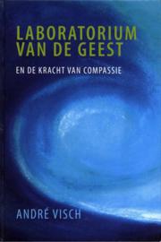 Laboratorium van de Geest en de Kracht van Compassie , André Visch