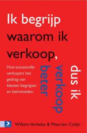 Ik begrijp waarom ik verkoop, dus ik verkoop beter Hoe succesvolle verkopers het gedrag van klanten begrijpen en beïnvloeden , Maarten Colijn
