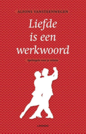 Liefde is een werkwoord spelregels voor een relatie ,  Alfons Vansteenwegen