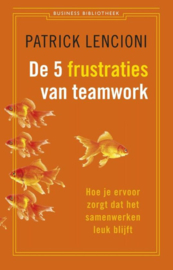 De 5 frustraties van teamwork hoe je ervoor zorgt dat samenwerken leuk blijft , Patrick Lencioni