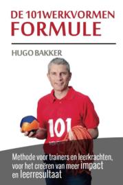 De 101werkvormen Formule methode voor trainers en leerkrachten, voor het creëren van meer impact en leerresultaat , Hugo Bakker