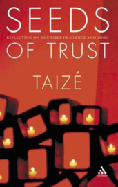 Seeds of Trust Reflecting on the Bible in Silence and Song , Brother Jean Marc Of Taize