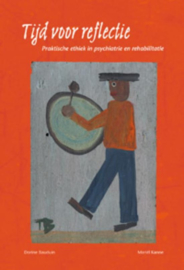Tijd voor reflectie Praktische ethiek in psychiatrie en rehabilitatie , Dorine Bauduin