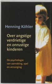 Over angstige, verdrietige en onrustige kinderen de psychologie van aanraking, spel en verzorging ,  H. Kohler
