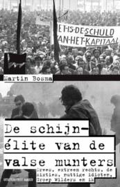 Schijn-elite van de valsemunters drees, extreem rechts, de sixties, de Groep Wilders en ik , Martin Bosma
