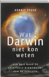 Wat Darwin niet kon weten Een reis naar de spirituele binnenkant van de evolutie , G. Teule