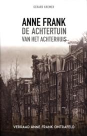 De achtertuin van het Achterhuis verraad Anne Frank ontrafeld , Gerard Kremer