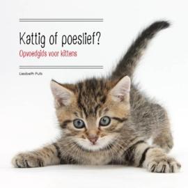 Kattig Of Poeslief? Opvoedgids voor kittens , Liesbeth Puts