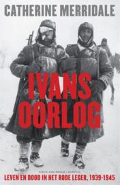 Ivans oorlog leven en dood in het rode leger,1939-1945 , Catherine Merridale