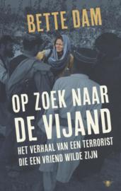 Op zoek naar de vijand Het verhaal van een terrorist die een vriend wilde zijn ,  Bette Dam