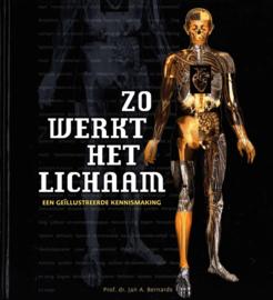 Zo Werkt Het Lichaam een geiillustreerde kennismaking , J.A. Bernards