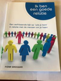 Ik ben een goede relatie Een verfrissende kijk op 'wie je bent' in relatie met de mensen om je heen,  Fiona Brouwer