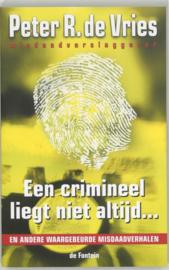 Een crimineel liegt niet altijd ... en andere waargebeurde misdaadverhalen ,  Peter R. de Vries