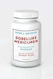 Dodelijke medicijnen en georganiseerde misdaad achter de schermen van de farmaceutische industrie ,  Peter C. Gotzsche