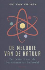 De melodie van de natuur De zoektocht naar de bouwstenen van het heelal , Ivo van Vulpen