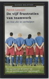 De Vijf Frustraties Van Teamwork En Hoe Die Te Verhelpen en hoe die te verhelpen , Patrick Lencioni Serie: Business bibliotheek